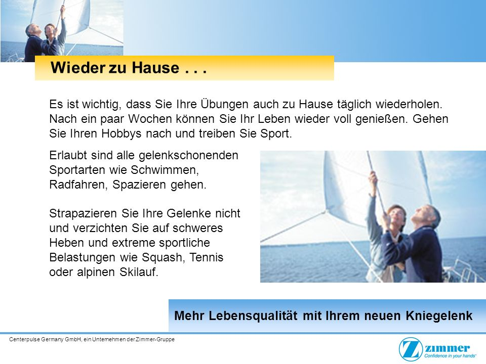 Centerpulse Germany GmbH, ein Unternehmen der Zimmer-Gruppe Es ist wichtig, dass Sie Ihre Übungen auch zu Hause täglich wiederholen. Nach ein paar Woc