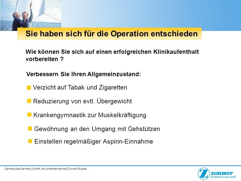 Centerpulse Germany GmbH, ein Unternehmen der Zimmer-Gruppe Wie können Sie sich auf einen erfolgreichen Klinikaufenthalt vorbereiten ? Verzicht auf Ta