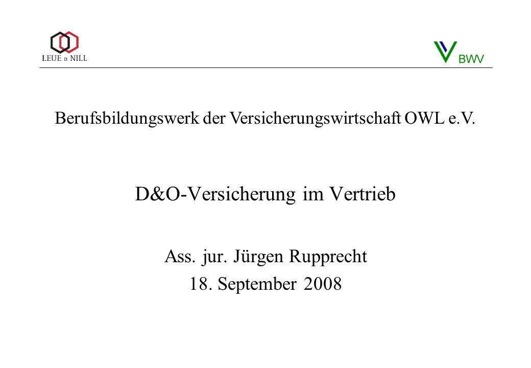 D&O-Versicherung D&O-Versicherung im Vertrieb Ass. jur. Jürgen Rupprecht 18. September 2008 Berufsbildungswerk der Versicherungswirtschaft OWL e.V.
