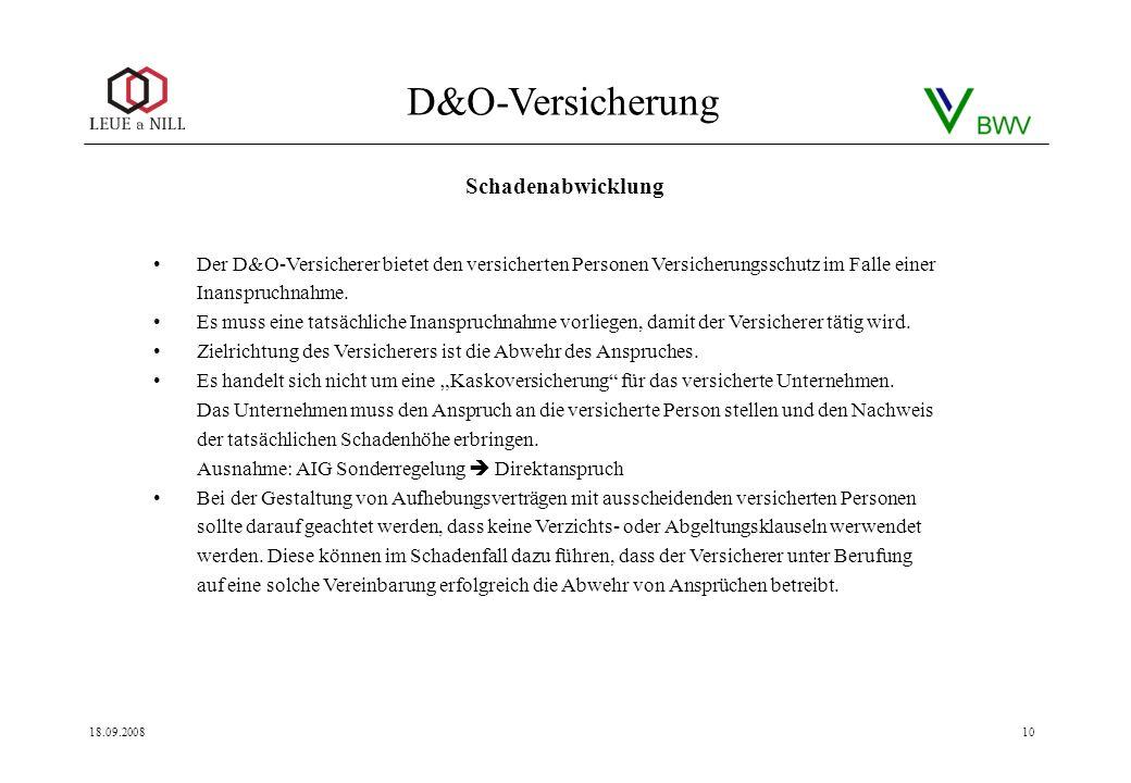 D&O-Versicherung 18.09.200810 Der D&O-Versicherer bietet den versicherten Personen Versicherungsschutz im Falle einer Inanspruchnahme. Es muss eine ta