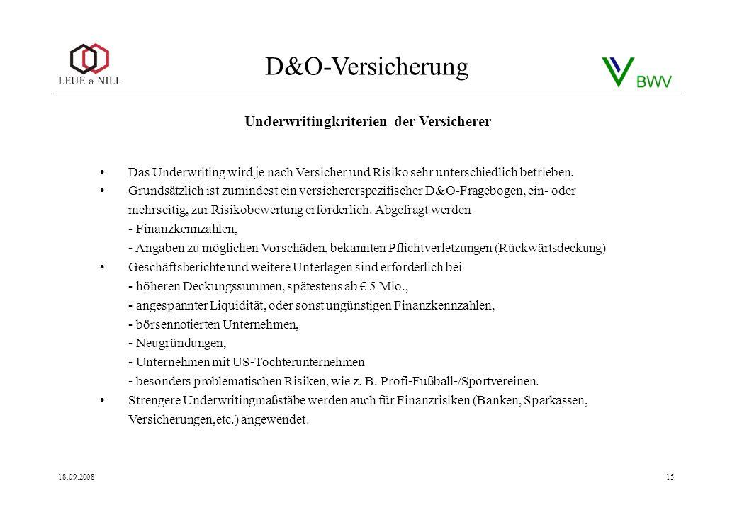 D&O-Versicherung 18.09.200815 Das Underwriting wird je nach Versicher und Risiko sehr unterschiedlich betrieben. Grundsätzlich ist zumindest ein versi