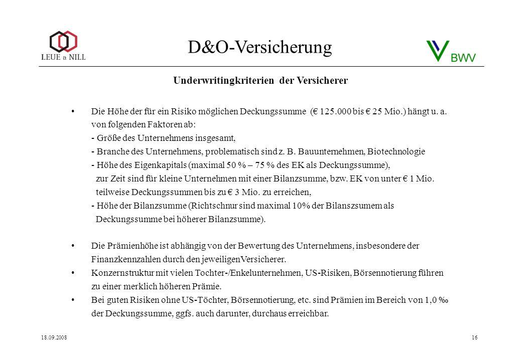 D&O-Versicherung 18.09.200816 Die Höhe der für ein Risiko möglichen Deckungssumme ( 125.000 bis 25 Mio.) hängt u. a. von folgenden Faktoren ab: - Größ