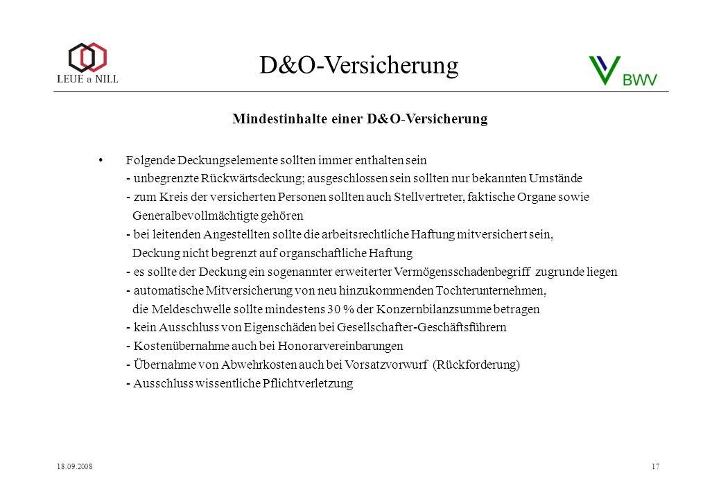D&O-Versicherung 18.09.200817 Folgende Deckungselemente sollten immer enthalten sein - unbegrenzte Rückwärtsdeckung; ausgeschlossen sein sollten nur b