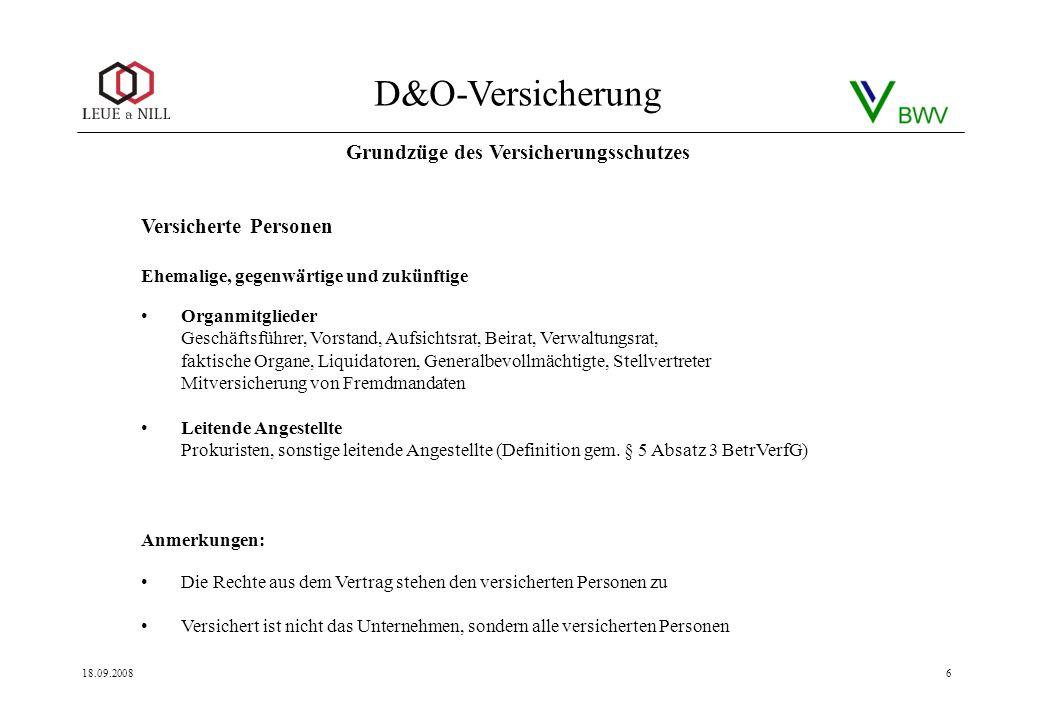 D&O-Versicherung 18.09.20086 Versicherte Personen Ehemalige, gegenwärtige und zukünftige Organmitglieder Geschäftsführer, Vorstand, Aufsichtsrat, Beir