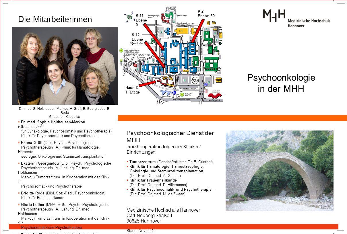 Psychoonkologie in der MHH Wie Sie uns finden: Haus D 1. Etage Psychoonkologischer Dienst der MHH eine Kooperation folgender Kliniken/ Einrichtungen: