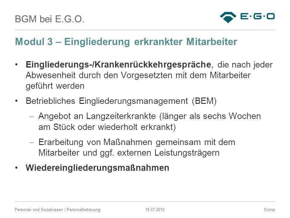 BGM bei E.G.O. 16.07.2012Personal- und Sozialwesen / Personalbetreuung Modul 3 – Eingliederung erkrankter Mitarbeiter Eingliederungs-/Krankenrückkehrg