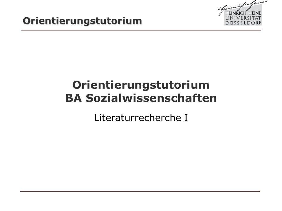 Orientierungstutorium Orientierungstutorium BA Sozialwissenschaften Literaturrecherche I