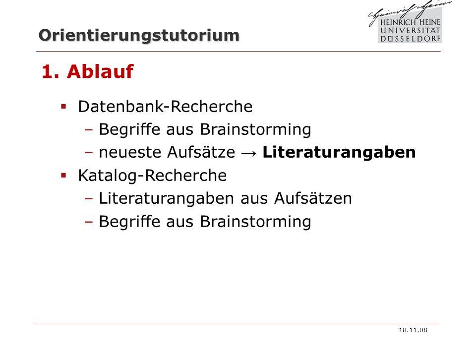 Orientierungstutorium 1. Ablauf 18.11.08 Datenbank-Recherche –Begriffe aus Brainstorming –neueste Aufsätze Literaturangaben Katalog-Recherche –Literat