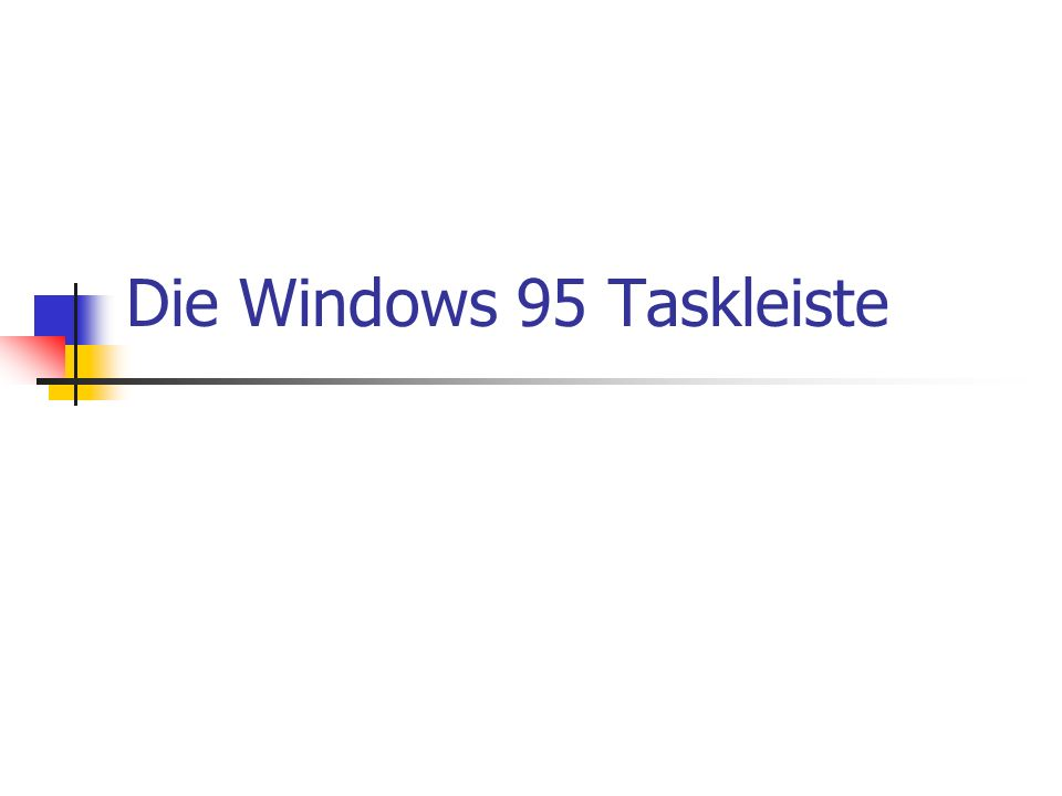 Die Windows 95 Taskleiste