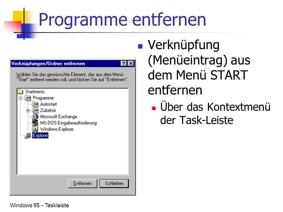 Windows 95 - Taskleiste Programme entfernen Verknüpfung (Menüeintrag) aus dem Menü START entfernen Über das Kontextmenü der Task-Leiste