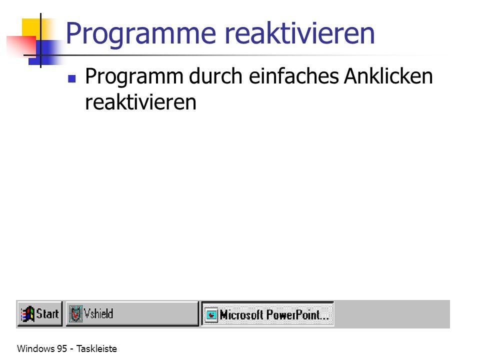 Windows 95 - Taskleiste Programme reaktivieren Programm durch einfaches Anklicken reaktivieren