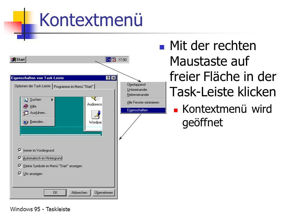 Windows 95 - Taskleiste Kontextmenü Mit der rechten Maustaste auf freier Fläche in der Task-Leiste klicken Kontextmenü wird geöffnet