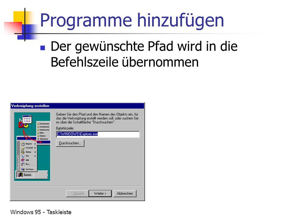 Windows 95 - Taskleiste Programme hinzufügen Der gewünschte Pfad wird in die Befehlszeile übernommen