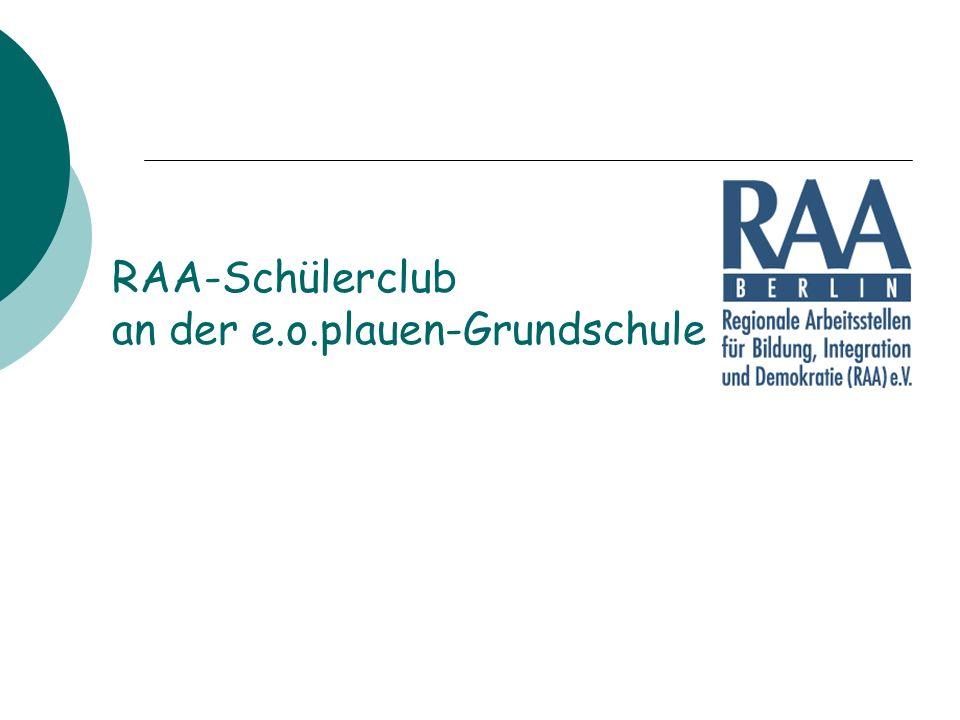RAA-Schülerclub Mitbestimmung und Partizipation Raum für aktive Freizeitgestaltung und jahrgangsübergreifender Treffpunkt Bildungsförderung Motorik-Angebote Medienarbeit Kiezerkundung und Schulöffnung