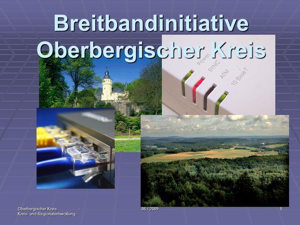 Oberbergischer Kreis - Kreis- und Regionalentwicklung- 06 / 20091 Breitbandinitiative Oberbergischer Kreis