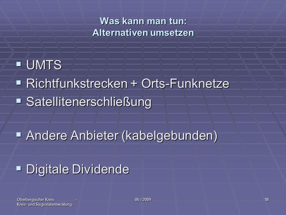Oberbergischer Kreis - Kreis- und Regionalentwicklung- 06 / 200918 UMTS UMTS Richtfunkstrecken + Orts-Funknetze Richtfunkstrecken + Orts-Funknetze Sat