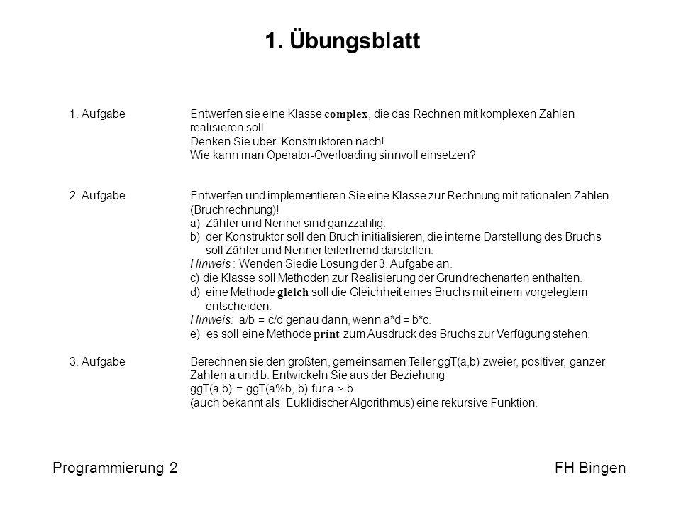 1. Übungsblatt Programmierung 2 FH Bingen 1. AufgabeEntwerfen sie eine Klasse complex, die das Rechnen mit komplexen Zahlen realisieren soll. Denken S