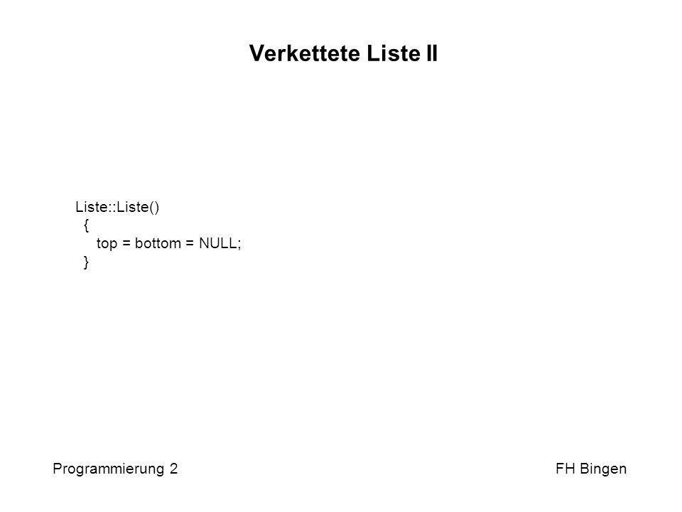 Verkettete Liste III Programmierung 2 FH Bingen bool Liste::is_empty () { if (top == NULL) return true; else return false; }