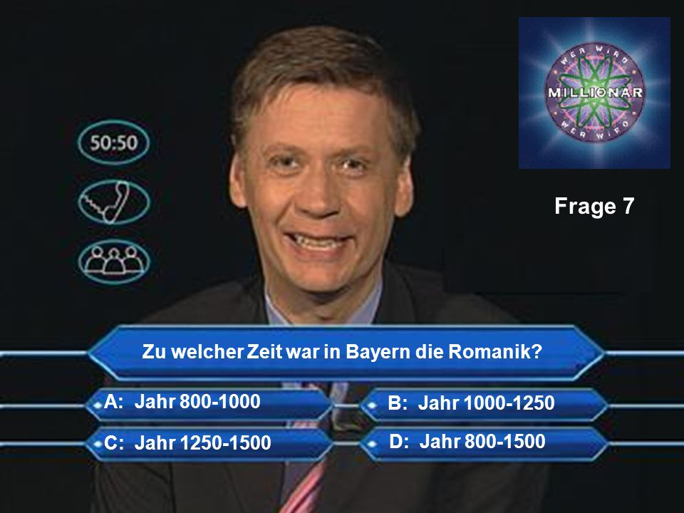 Zu welcher Zeit war in Bayern die Romanik? Frage 7 B: Jahr 1000-1250 C: Jahr 1250-1500 D: Jahr 800-1500 A: Jahr 800-1000
