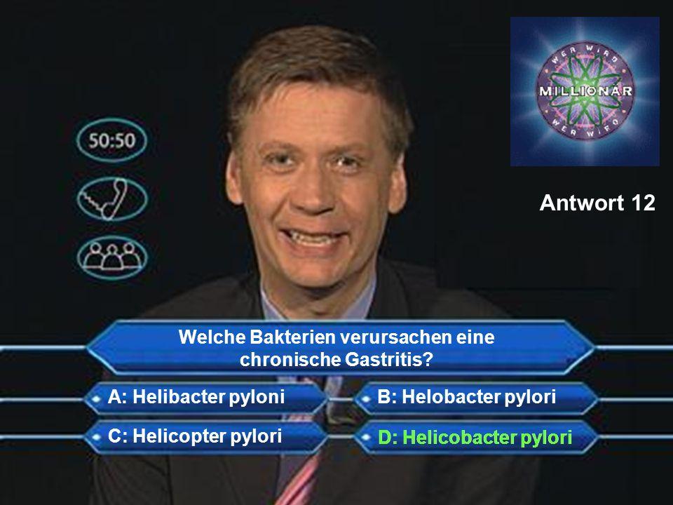 Welche Bakterien verursachen eine chronische Gastritis? A: Helibacter pyloni C: Helicopter pylori D: Helicobacter pylori B: Helobacter pylori Antwort