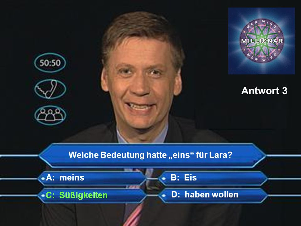 Welche Bedeutung hatte eins für Lara? A: meinsB: Eis C: Süßigkeiten D: haben wollen Antwort 3 C: Süßigkeiten
