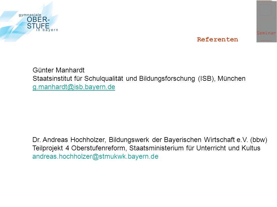 Referenten Günter Manhardt Staatsinstitut für Schulqualität und Bildungsforschung (ISB), München g.manhardt@isb.bayern.de Dr. Andreas Hochholzer, Bild