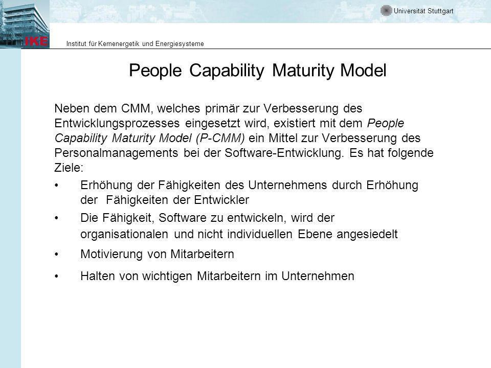 Universität Stuttgart Institut für Kernenergetik und Energiesysteme People Capability Maturity Model Neben dem CMM, welches primär zur Verbesserung de