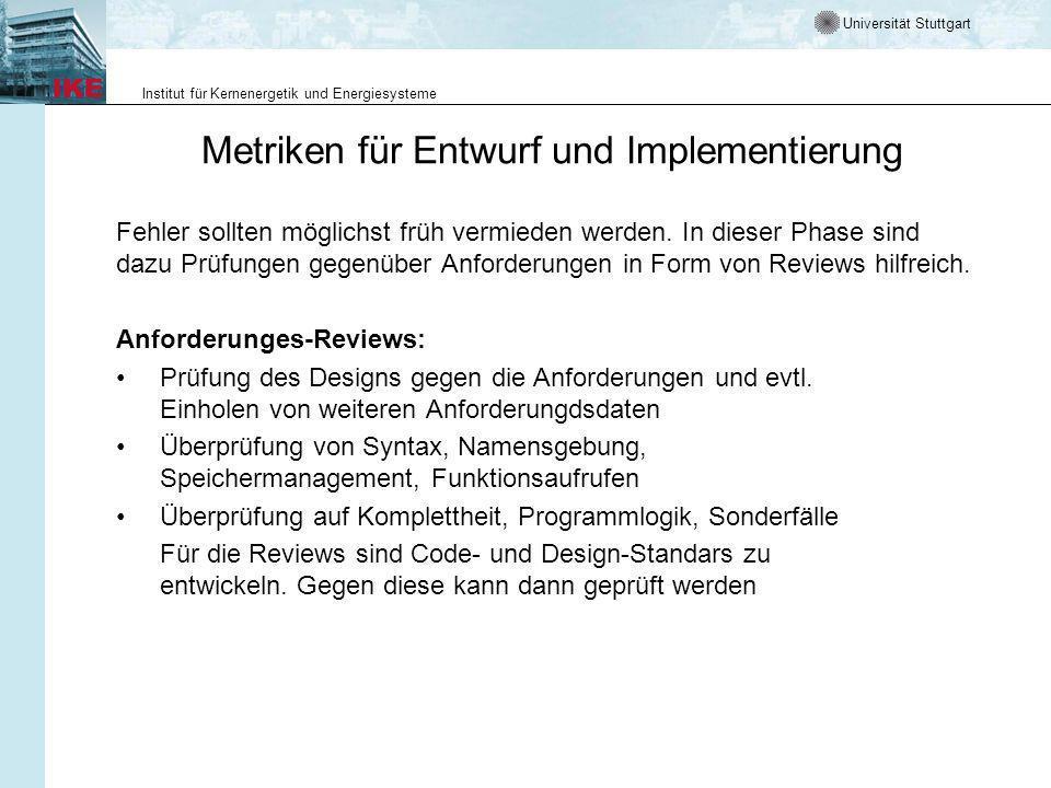 Universität Stuttgart Institut für Kernenergetik und Energiesysteme Metriken für Entwurf und Implementierung Fehler sollten möglichst früh vermieden w