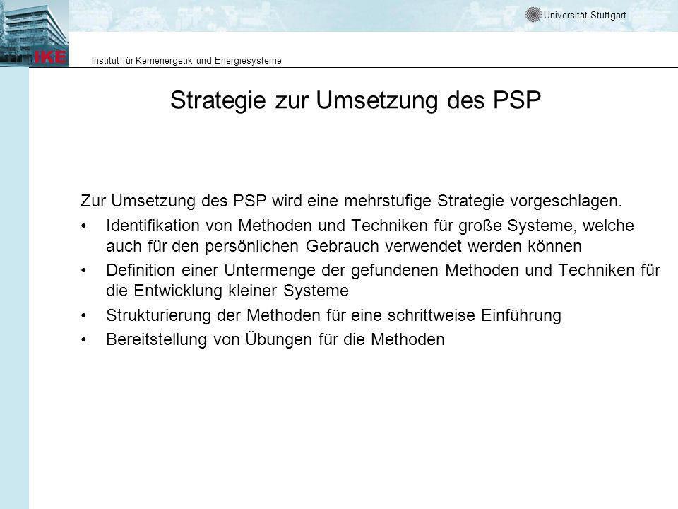 Universität Stuttgart Institut für Kernenergetik und Energiesysteme Strategie zur Umsetzung des PSP Zur Umsetzung des PSP wird eine mehrstufige Strate