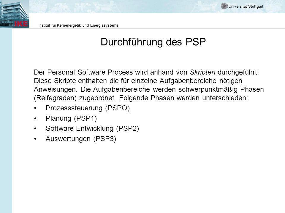 Universität Stuttgart Institut für Kernenergetik und Energiesysteme Durchführung des PSP Der Personal Software Process wird anhand von Skripten durchg