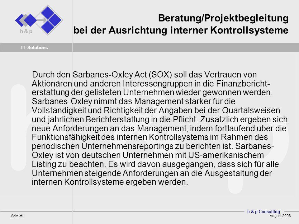 h & p Consulting Seite 2 August 2006 IT-Solutions Beratung/Projektbegleitung bei der Ausrichtung interner Kontrollsysteme Durch den Sarbanes-Oxley Act