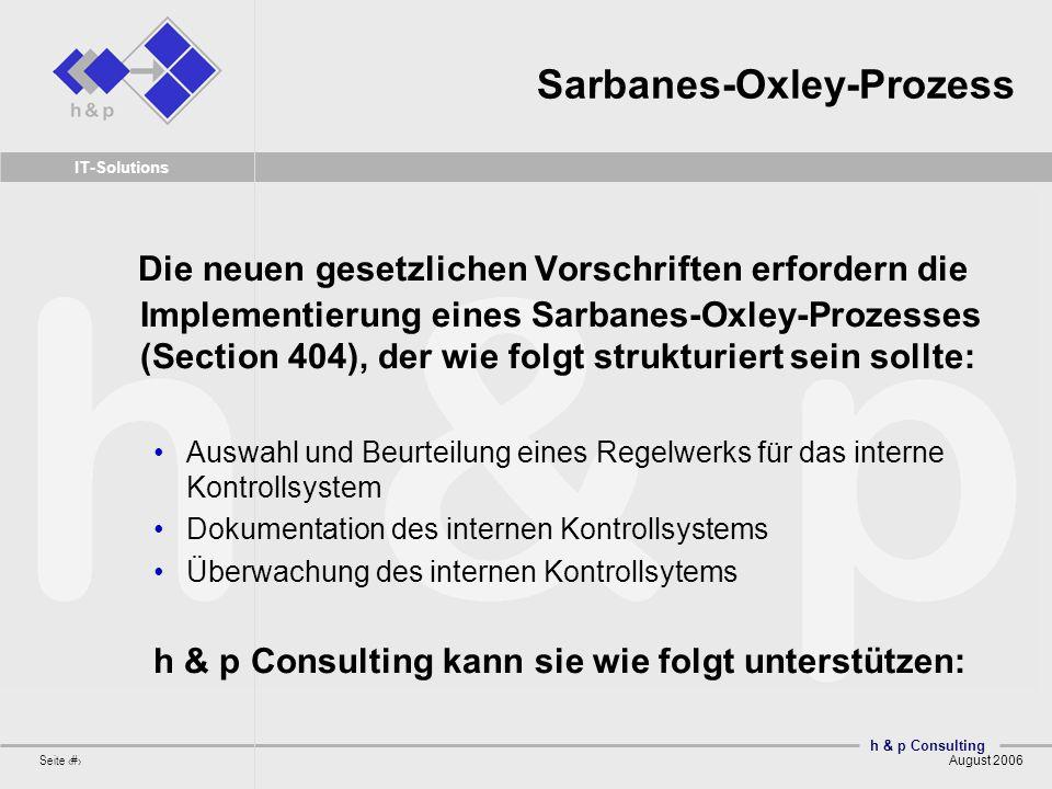 h & p Consulting Seite 5 August 2006 IT-Solutions Sarbanes-Oxley-Prozess Die neuen gesetzlichen Vorschriften erfordern die Implementierung eines Sarba