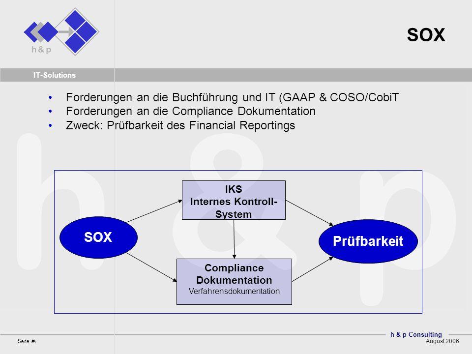 h & p Consulting Seite 6 August 2006 IT-Solutions SOX Forderungen an die Buchführung und IT (GAAP & COSO/CobiT Forderungen an die Compliance Dokumenta