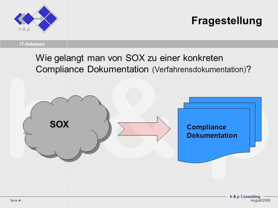 h & p Consulting Seite 7 August 2006 IT-Solutions Fragestellung Wie gelangt man von SOX zu einer konkreten Compliance Dokumentation (Verfahrensdokumen