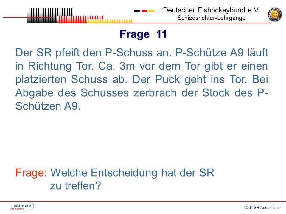 Frage 10 Deutscher Eishockeybund e.V. Schiedsrichter-Lehrgänge DEB-SR-Ausschuss Beim Versuch den Puck zwischen die Beinschoner des TH zu schießen, tri