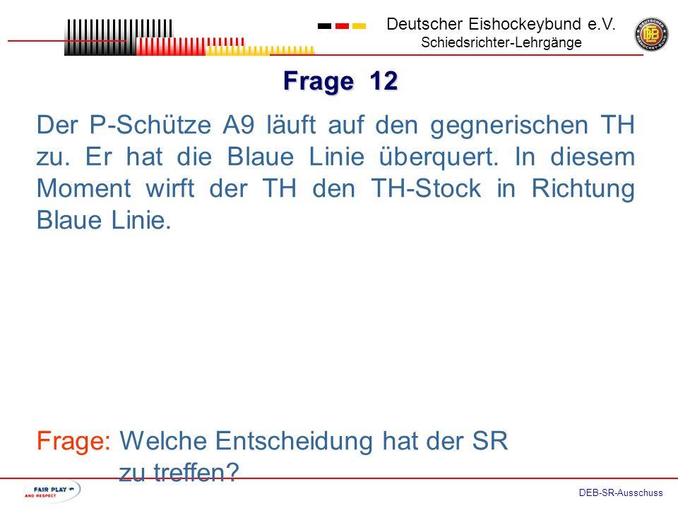 Frage 11 Deutscher Eishockeybund e.V. Schiedsrichter-Lehrgänge DEB-SR-Ausschuss Der SR pfeift den P-Schuss an. P-Schütze A9 läuft in Richtung Tor. Ca.