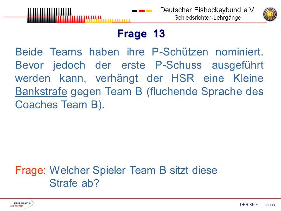 Frage 12 Deutscher Eishockeybund e.V. Schiedsrichter-Lehrgänge DEB-SR-Ausschuss Der P-Schütze A9 läuft auf den gegnerischen TH zu. Er hat die Blaue Li