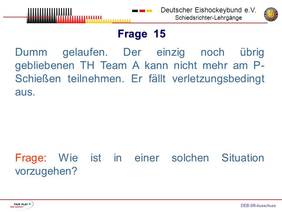 Frage 14 Deutscher Eishockeybund e.V. Schiedsrichter-Lehrgänge DEB-SR-Ausschuss Der LR behauptet, dass beim P-Schießen über mehrere Runden darauf zu a