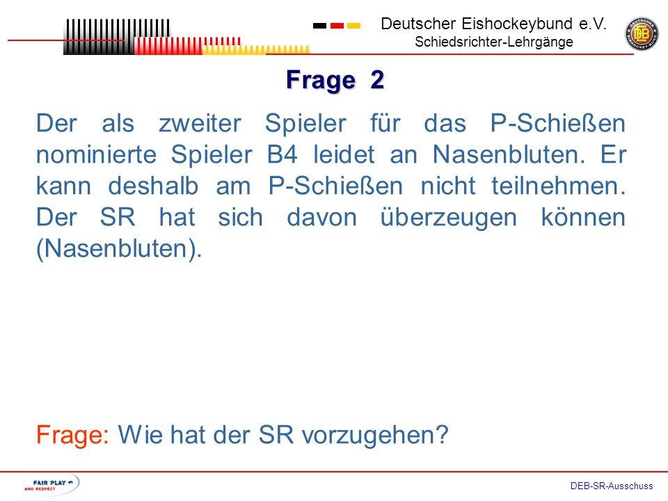 Frage 1 Deutscher Eishockeybund e.V. Schiedsrichter-Lehrgänge DEB-SR-Ausschuss Nach Abschluss der Verlängerung wird gegen A2 eine Kleine Strafe wegen