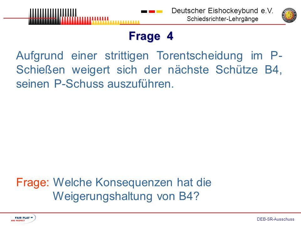 Frage 3 Deutscher Eishockeybund e.V. Schiedsrichter-Lehrgänge DEB-SR-Ausschuss In einem Play Off Spiel der 2. Bundesliga hatte der Kapitän Team A das