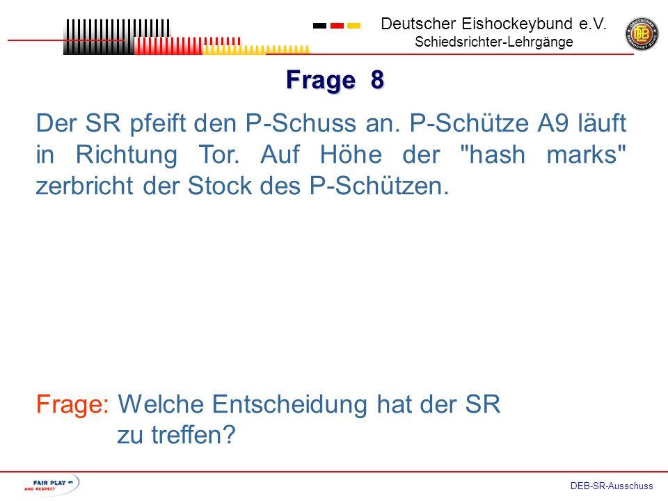 Frage 7 Deutscher Eishockeybund e.V. Schiedsrichter-Lehrgänge DEB-SR-Ausschuss Team B begann mit dem P-Schießen. Der Spieler A4 folgt ihm als erster P