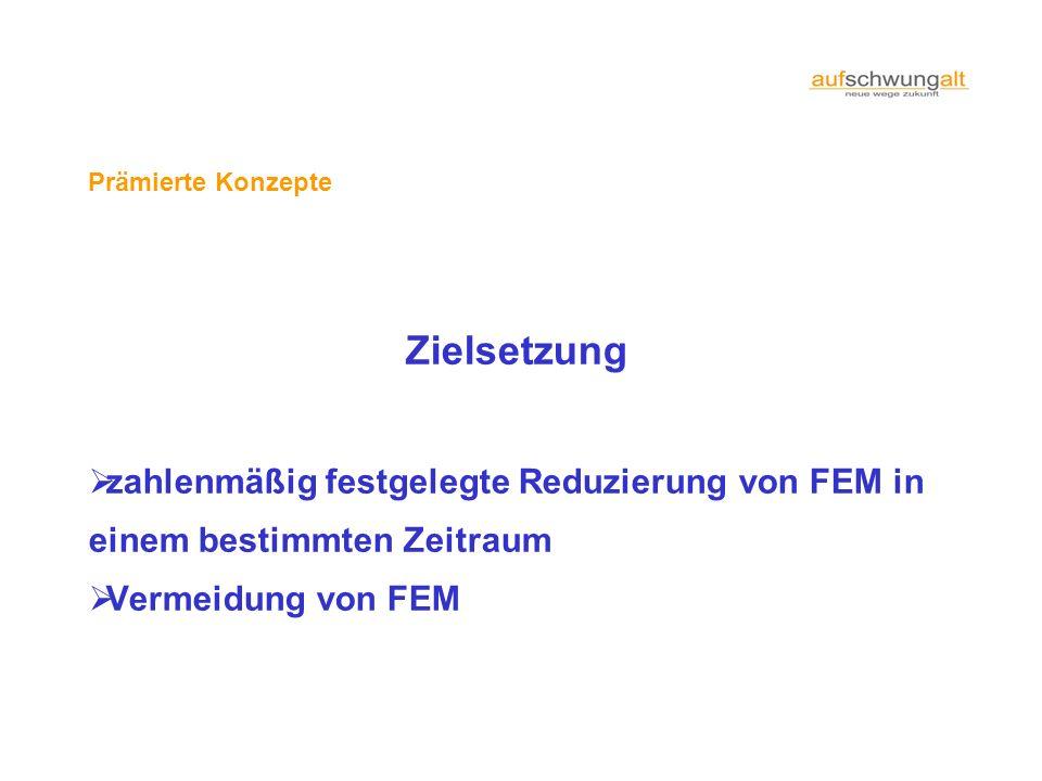 Prämierte Konzepte Zielsetzung zahlenmäßig festgelegte Reduzierung von FEM in einem bestimmten Zeitraum Vermeidung von FEM