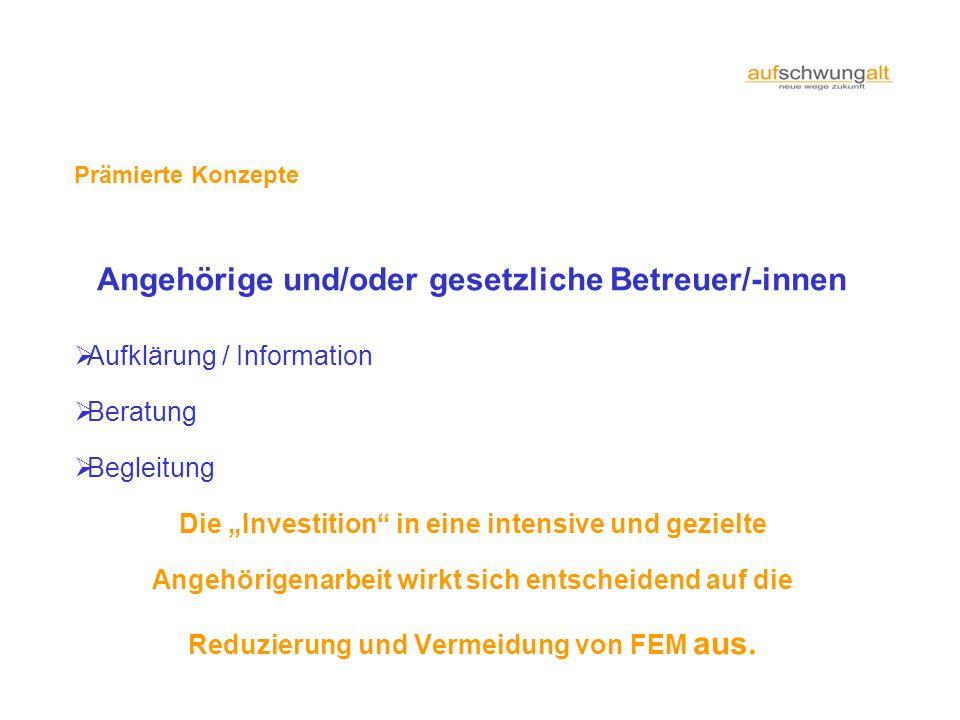 Prämierte Konzepte Angehörige und/oder gesetzliche Betreuer/-innen Aufklärung / Information Beratung Begleitung Die Investition in eine intensive und