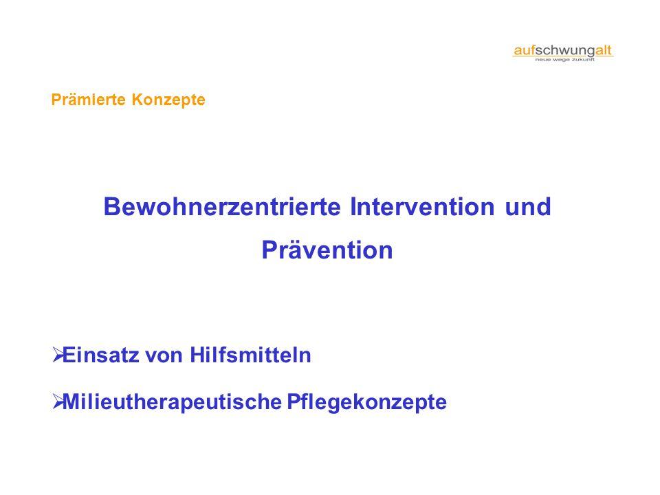 Prämierte Konzepte Bewohnerzentrierte Intervention und Prävention Einsatz von Hilfsmitteln Milieutherapeutische Pflegekonzepte