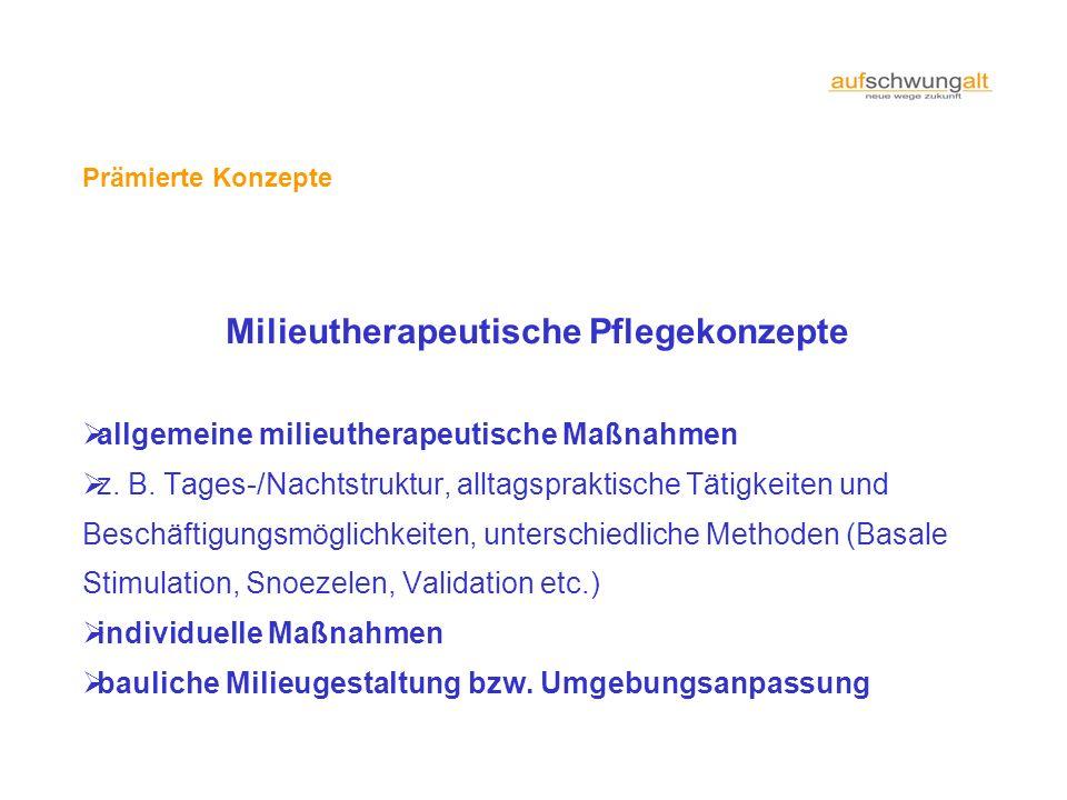 Prämierte Konzepte Milieutherapeutische Pflegekonzepte allgemeine milieutherapeutische Maßnahmen z. B. Tages-/Nachtstruktur, alltagspraktische Tätigke