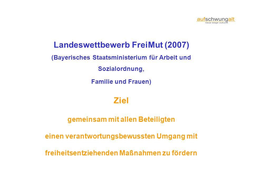 Landeswettbewerb FreiMut (2007) (Bayerisches Staatsministerium für Arbeit und Sozialordnung, Familie und Frauen) Ziel gemeinsam mit allen Beteiligten