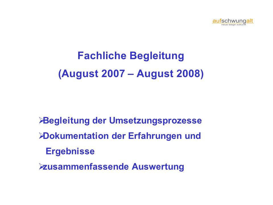 Fachliche Begleitung (August 2007 – August 2008) Begleitung der Umsetzungsprozesse Dokumentation der Erfahrungen und Ergebnisse zusammenfassende Auswe