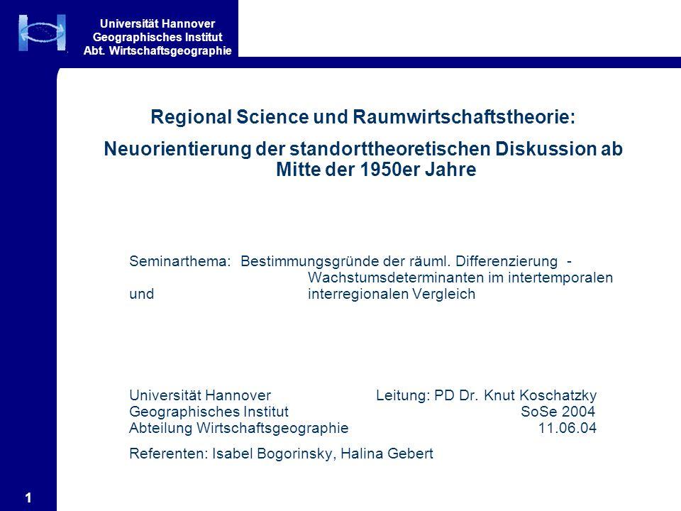Universität Hannover Geographisches Institut Abt. Wirtschaftsgeographie 1 Regional Science und Raumwirtschaftstheorie: Neuorientierung der standortthe