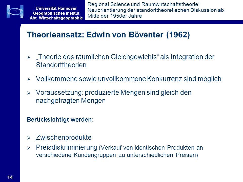 Universität Hannover Geographisches Institut Abt. Wirtschaftsgeographie 14 Regional Science und Raumwirtschaftstheorie: Neuorientierung der standortth