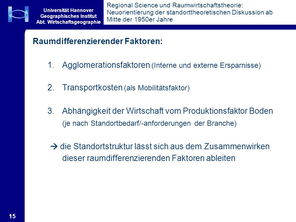 Universität Hannover Geographisches Institut Abt. Wirtschaftsgeographie 15 Regional Science und Raumwirtschaftstheorie: Neuorientierung der standortth